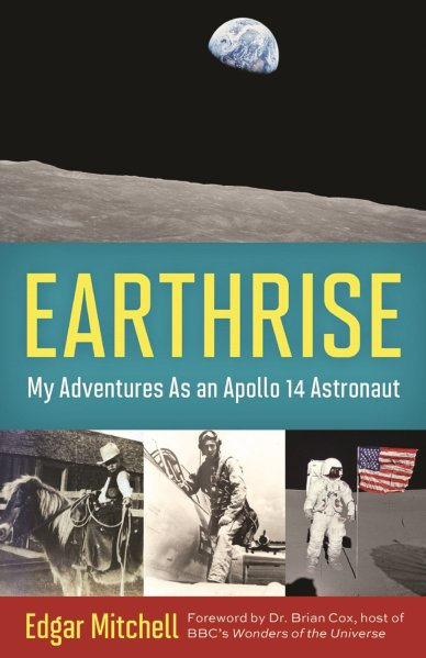 Earthrise: My Adventures as an Apollo 14 Astronaut by Edgar Mitchell and Ellen Mahoney
