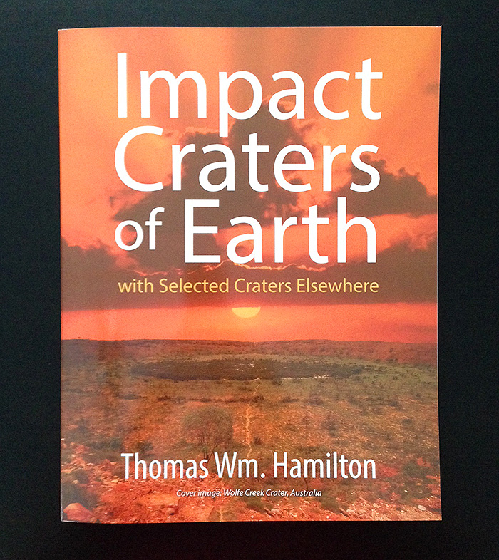 Impact Craters of Earth by astronomer Thomas Wm. Hamilton (©2014, Strategic Book Publishing)